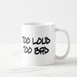Too Loud Too Bad Basic White Mug