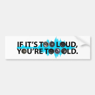 Too Loud, Too Old Bumper Sticker