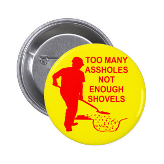 Too Many Assholes Not Enough Shovels 6 Cm Round Badge