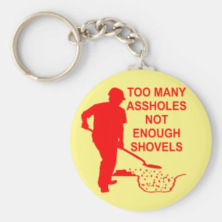 Too Many Assholes Not Enough Shovels Basic Round Button Key Ring