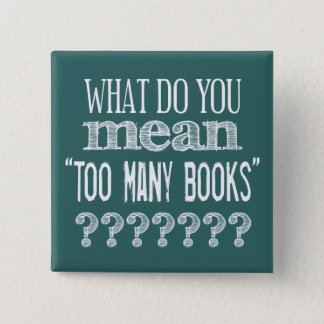 Too Many Books - available in all colours 15 Cm Square Badge