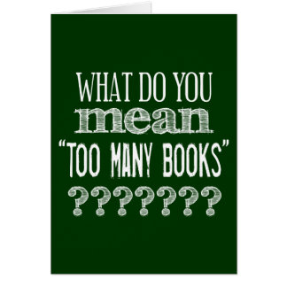 Too Many Books - available in all colours Greeting Card
