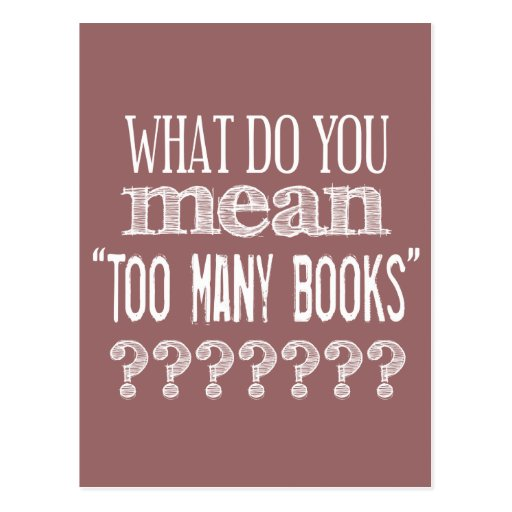 Too Many Books - available in all colours Post Card