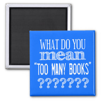 Too Many Books - available in all colours Square Magnet