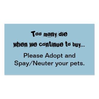 Too Many Die...Please Adopt and Spay/Neuter cards Double-Sided Standard Business Cards (Pack Of 100)
