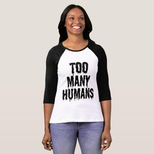 too many humans T-Shirt