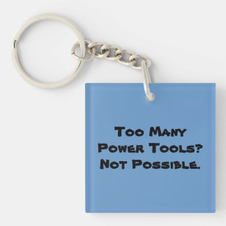 Too Many Power Tools? Not Possible. Slogan. Single-Sided Square Acrylic Key Ring