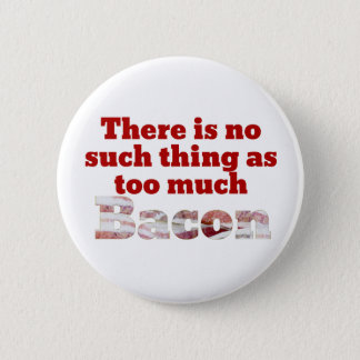 Too Much Bacon? 6 Cm Round Badge