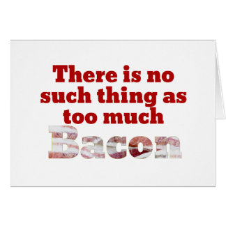Too Much Bacon? Greeting Card
