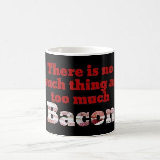 Too Much Bacon? Mugs