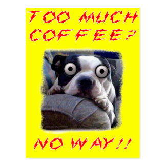 Too much coffee? No way Postcard