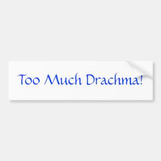 Too Much Drachma Bumper Sticker