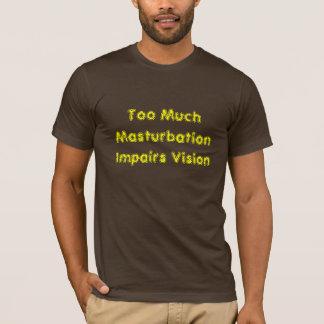 Too Much Masturbation Impairs Vision T-Shirt