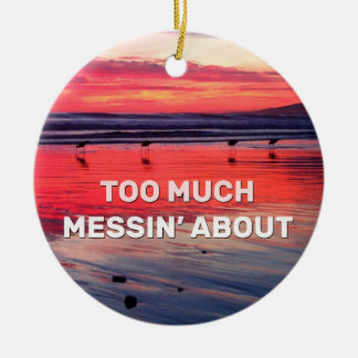 Too Much Messin' About Christmas Ornament