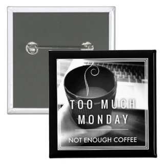 Too Much Monday Not Enough Coffee 15 Cm Square Badge