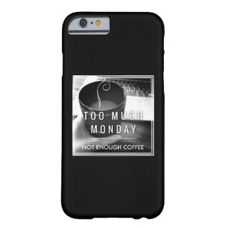 Too Much Monday Not Enough Coffee Barely There iPhone 6 Case