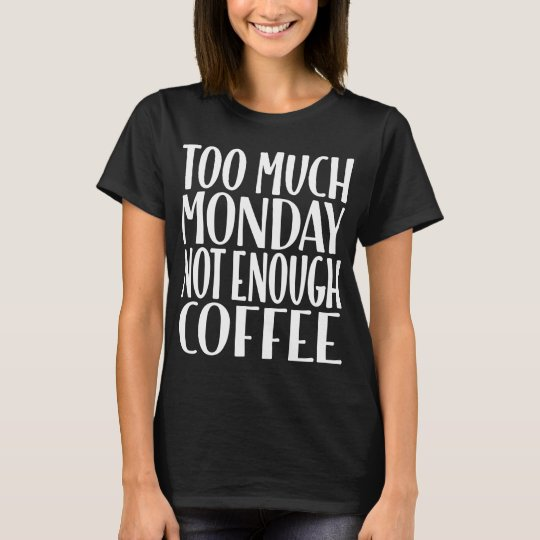 Too Much Monday Not Enough Coffee Black T-Shirt