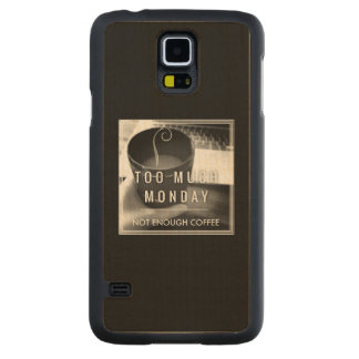 Too Much Monday Not Enough Coffee Carved Maple Galaxy S5 Case