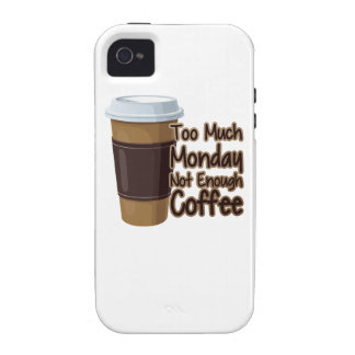 Too Much Monday Not Enough Coffee Case-Mate iPhone 4 Cases