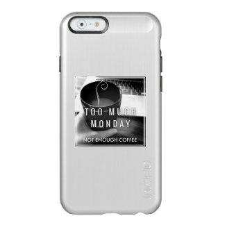 Too Much Monday Not Enough Coffee Incipio Feather® Shine iPhone 6 Case
