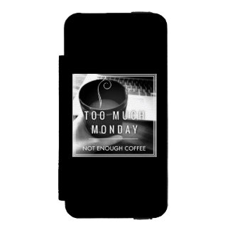 Too Much Monday Not Enough Coffee Incipio Watson™ iPhone 5 Wallet Case