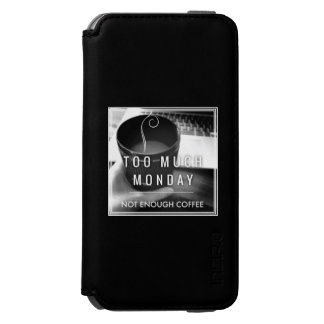 Too Much Monday Not Enough Coffee Incipio Watson™ iPhone 6 Wallet Case