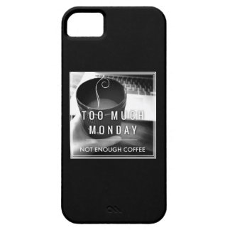 Too Much Monday Not Enough Coffee iPhone 5 Covers
