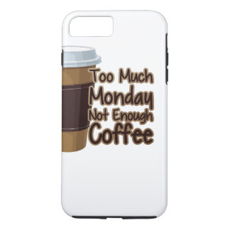 Too Much Monday Not Enough Coffee iPhone 7 Plus Case