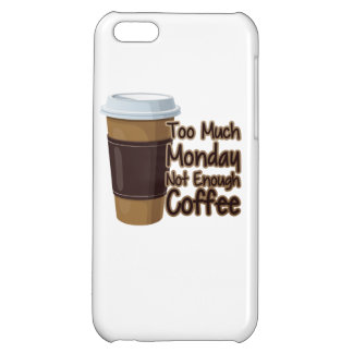Too Much Monday Not Enough Coffee iPhone 5C Cover