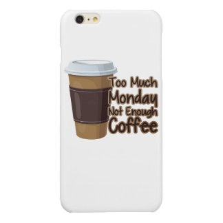 Too Much Monday Not Enough Coffee Glossy iPhone 6 Plus Case