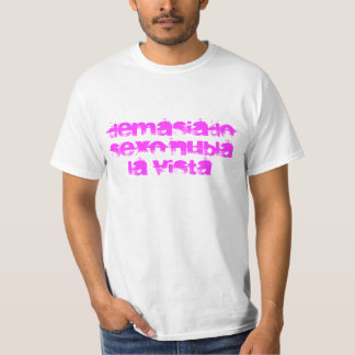 too much sex dims the view T-Shirt