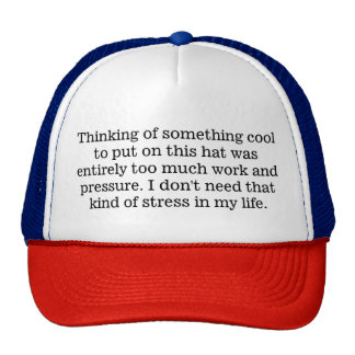 Too Much Stress To Be Cool Trucker's Hat