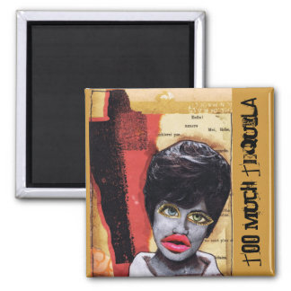 Too Much Tequila Art Collage Square Magnet