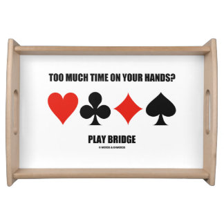 Too Much Time On Your Hands? Play Bridge Serving Tray