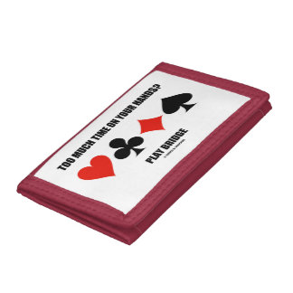 Too Much Time On Your Hands? Play Bridge Tri-fold Wallet