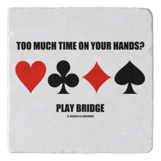 Too Much Time On Your Hands? Play Bridge Trivet