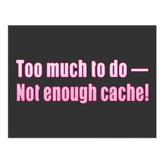 Too much to do- Not enough cache!! Post Card