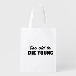 Too Old to Die Young Reusable Grocery Bag