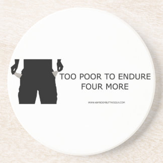 Too Poor to Endure Four More- Coasters