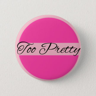 Too Pretty 6 Cm Round Badge