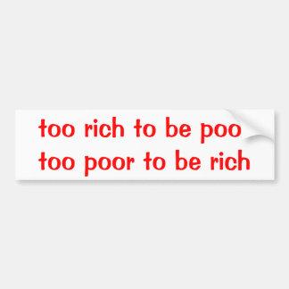 too rich, too poor bumper sticker car bumper sticker
