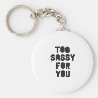 Too sassy for you basic round button key ring