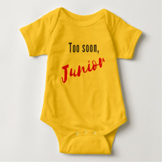Too Soon, Junior - Baby Bodysuit
