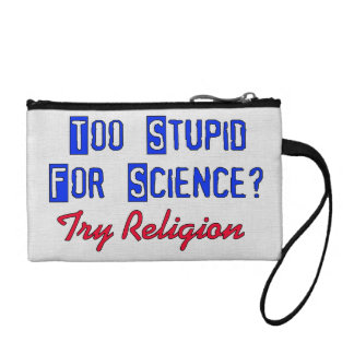 Too Stupid For Science Coin Purses