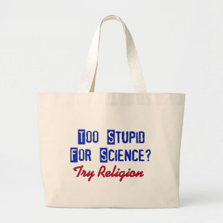 Too Stupid For Science Large Tote Bag