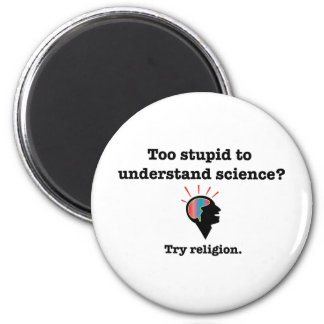 Too stupid to understand science? Try religion. 6 Cm Round Magnet
