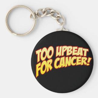 Too Upbeat For Cancer Keyring