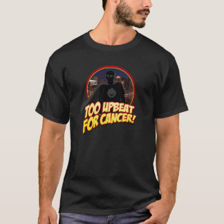 Too Upbeat For Cancer Mens T-Shirt