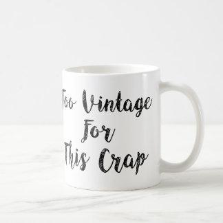 Too Vintage For This Crap Coffee Mug