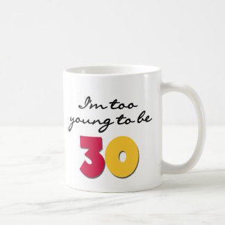 Too Young to be 30 Mugs